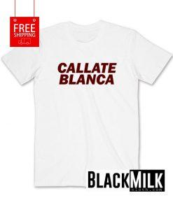 Callate Blanca T-Shirt