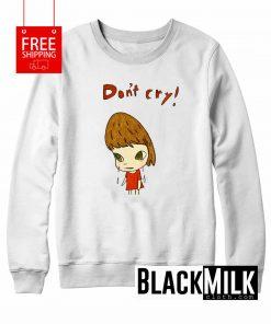 Don't Cry Sweatshirt
