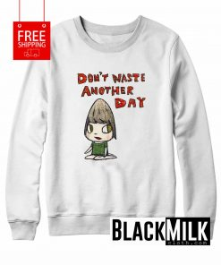 Don't Waste Another Day Sweatshirt