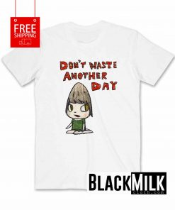 Don't Waste Another Day T-Shirt