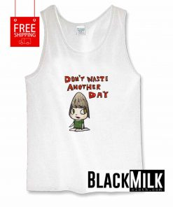 Don't Waste Another Day Tank Top