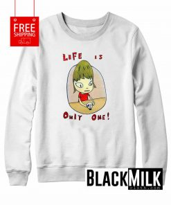 Life Is Only One Sweatshirt
