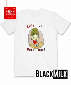 Life Is Only One T-Shirt